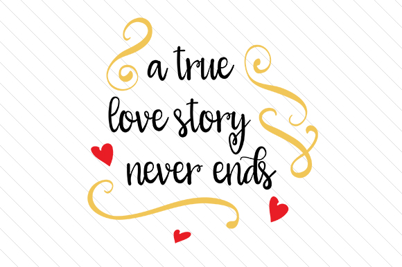 A True Love Story Never Ends Love Craft Cut File By Creative Fabrica Crafts - Image 1