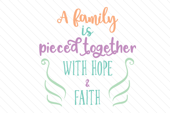 A Family is Pieced Together with Hope Faith Craft Design By Creative Fabrica Freebies