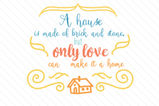 a-house-is-made-of-brick-and-stone-but-only-love-can-make-it-a-home