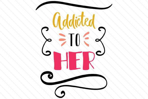 Addicted to Her Love Craft Cut File By Creative Fabrica Crafts