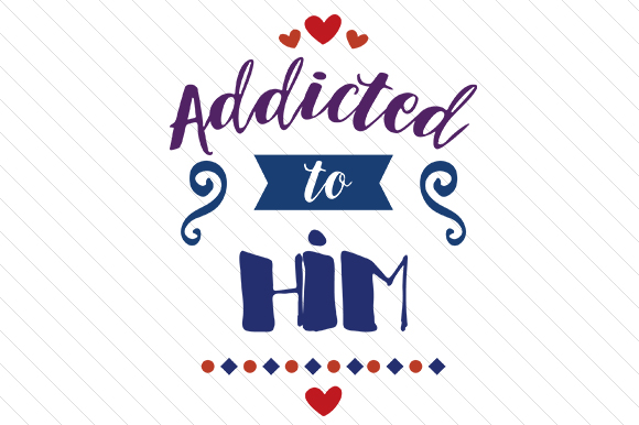 Addicted to Him Love Craft Cut File By Creative Fabrica Crafts