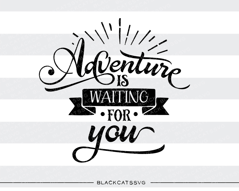 Adventure Is Waiting For You Svg Cut File By Blackcatssvg