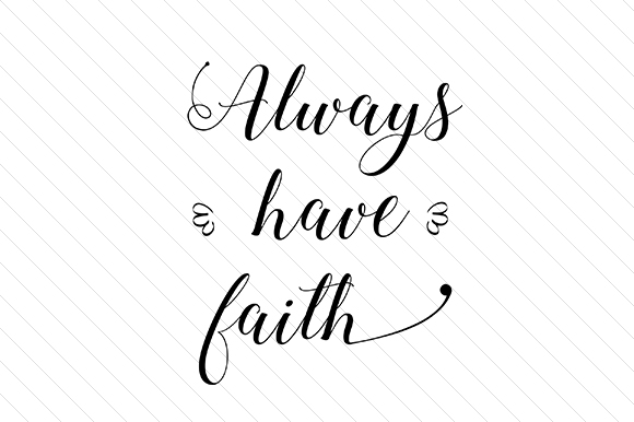 Always Have Faith Svg Cut File By Creative Fabrica Crafts Creative Fabrica