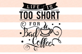 Life is Too Short for Bad Coffee Coffee Craft Cut File By BlackCatsSVG