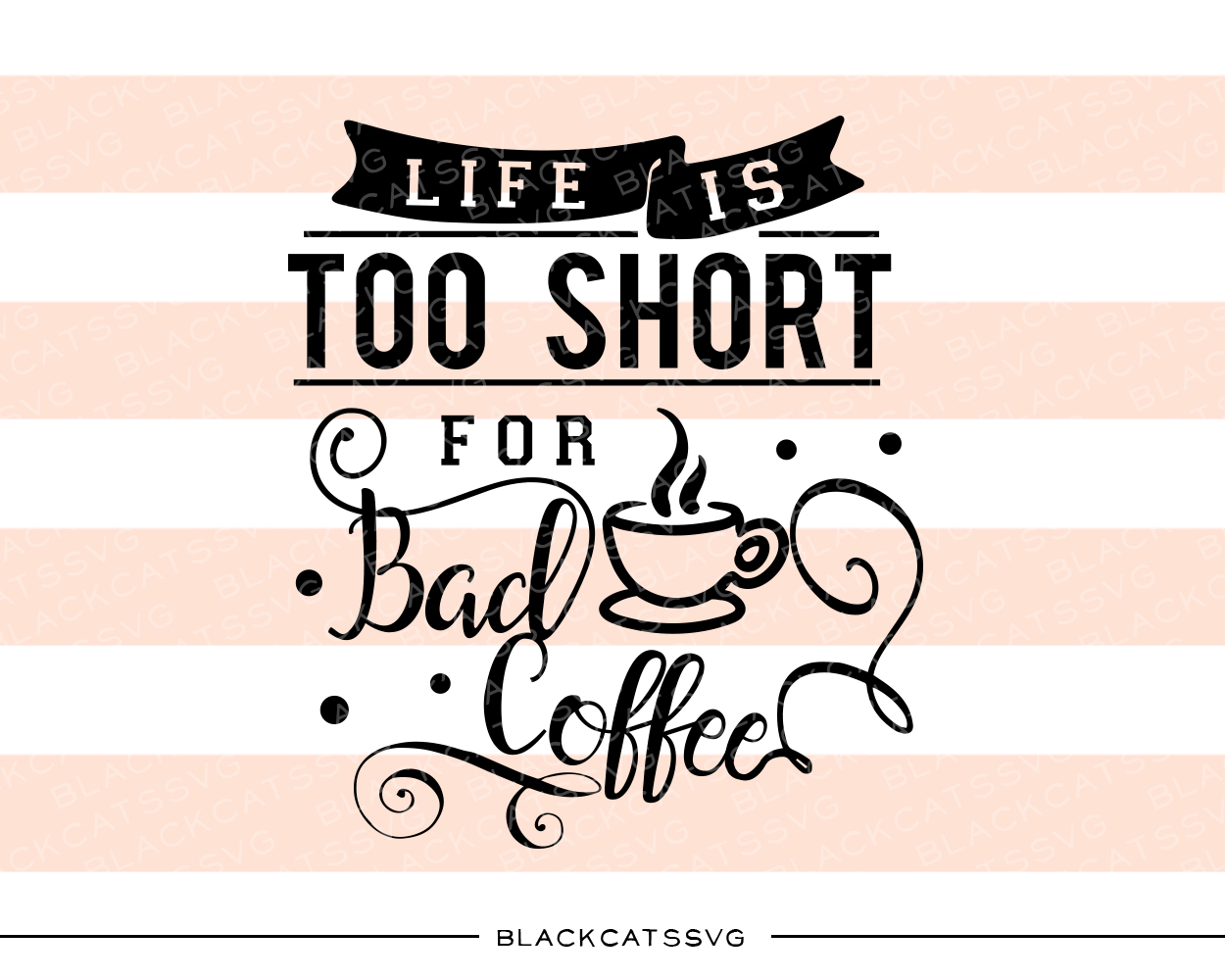 Download Free Life Is Too Short For Bad Coffee Svg Cut File By Blackcatssvg for Cricut Explore, Silhouette and other cutting machines.