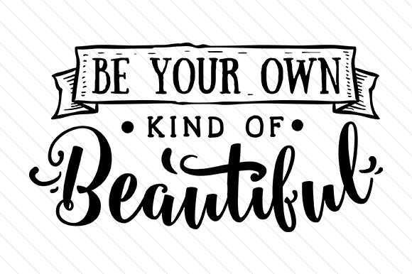 Be Your Own Kind of Beautiful Belleza y Moda Archivo de Corte Craft Por Creative Fabrica Crafts