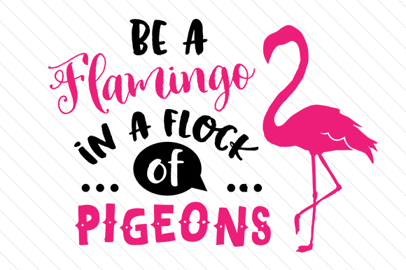 Be a Flamingo in a Flock of Pigeons Motivation Plotterdatei von Creative Fabrica Crafts