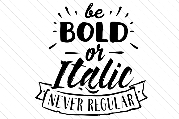 Be Bold or Italic Never Regular Quotes Craft Cut File By Creative Fabrica Crafts