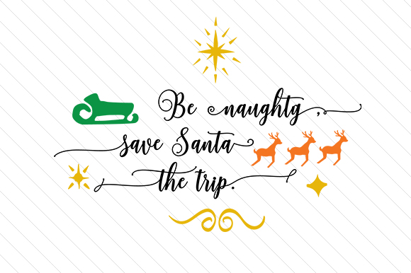 Download Free Be Naughty Save Santa The Trip Svg Cut File By Creative Fabrica for Cricut Explore, Silhouette and other cutting machines.