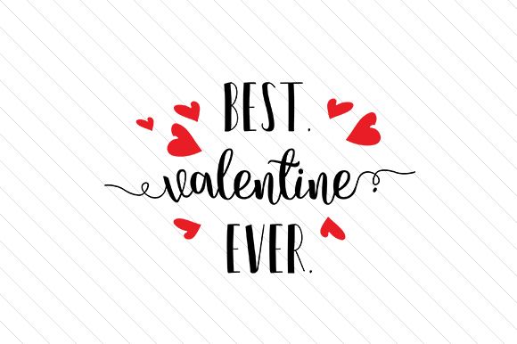 Download Free Best Valentine Ever Svg Cut File By Creative Fabrica Crafts for Cricut Explore, Silhouette and other cutting machines.
