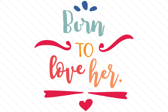 Born to Love Her Love Craft Cut File By Creative Fabrica Crafts - Image 1