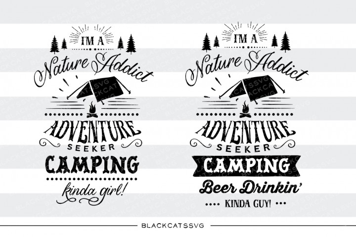 I Am a Nature Addict, Adventure Seeker, Camping Kinda Guy/girl Nature & Outdoors Craft Cut File By BlackCatsSVG
