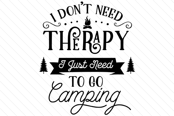 2013a957 I don't need therapy - I just need to go camping SVG Cut file by ...