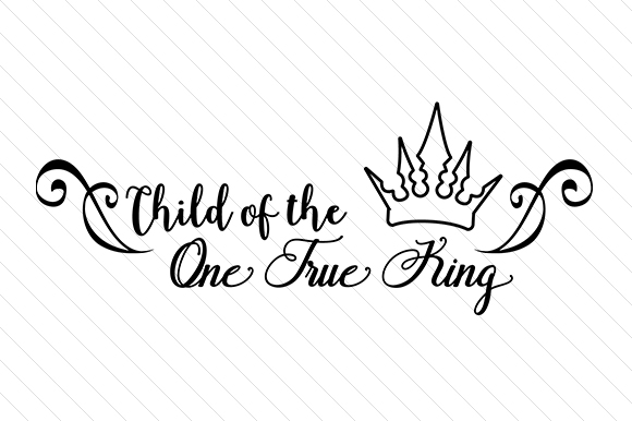 Download Free Child Of The One True King Svg Cut File By Creative Fabrica for Cricut Explore, Silhouette and other cutting machines.