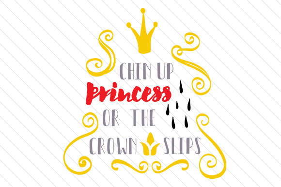 Chin Up Princess Or The Crown Slips Svg Cut File By Creative