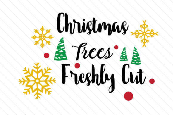 Christmas Trees Freshly Cut Christmas Craft Cut File By Creative Fabrica Crafts