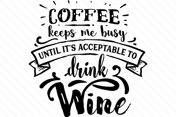 Coffee Keeps Me Busy Until It is Acceptable to Drink Wine Coffee Craft Cut File By Creative Fabrica Crafts - Image 1