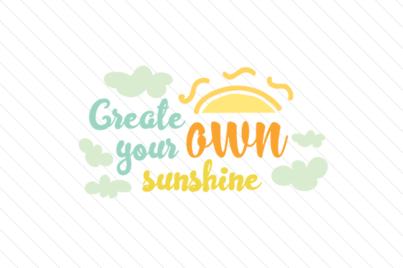 Create Your Own Sunshine Motivational Craft Cut File By Creative Fabrica Crafts