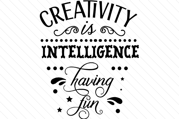 Download Free Creativity Is Intelligence Having Fun Svg Cut File By Creative for Cricut Explore, Silhouette and other cutting machines.