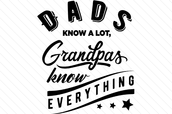 Dads Know a Lot - Grandpas Know Everything Family Craft Cut File By Creative Fabrica Crafts