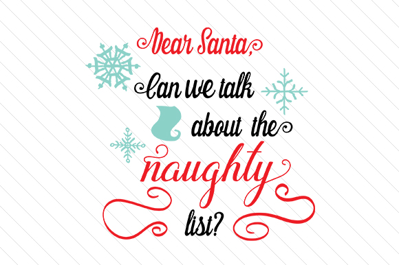 Download Free Dear Santa Can We Talk About The Naughty List Svg Cut File By for Cricut Explore, Silhouette and other cutting machines.