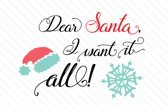 Download Free Dear Santa I Want It All Svg Cut File By Creative Fabrica for Cricut Explore, Silhouette and other cutting machines.