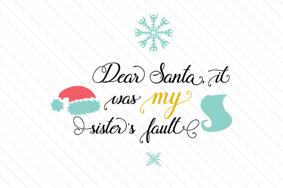 Download Free Dear Santa It Was My Sisters Fault Svg Cut File By Creative for Cricut Explore, Silhouette and other cutting machines.