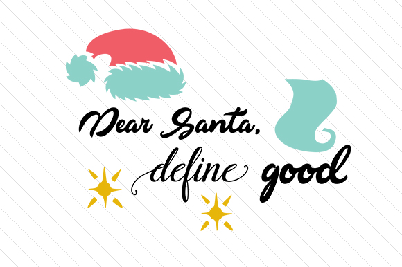 Download Free Dear Santa Define Good Svg Cut File By Creative Fabrica Crafts for Cricut Explore, Silhouette and other cutting machines.