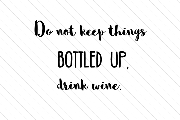 Do Not Keep Things Bottled Up, Drink Wine Wine Craft Cut File By Creative Fabrica Crafts