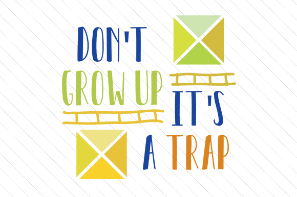 Download Free Don T Grow Up Its A Trap Svg Cut File By Creative Fabrica Crafts for Cricut Explore, Silhouette and other cutting machines.