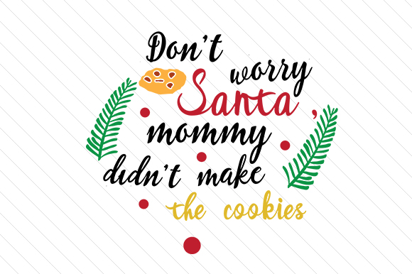 Download Free Don T Worry Santa Mommy Didn T Make The Cookies Svg Cut File By for Cricut Explore, Silhouette and other cutting machines.