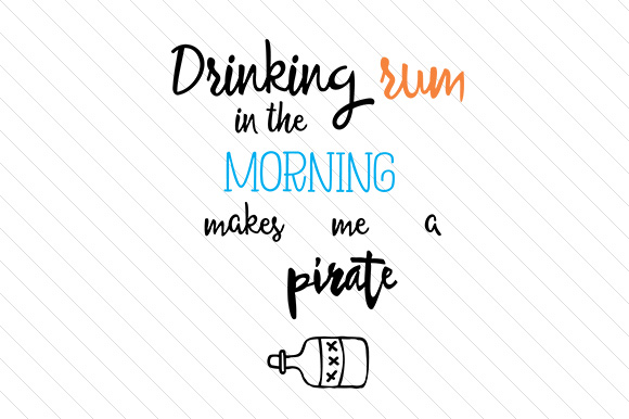 Drinking Rum In The Morning Makes Me A Pirate Svg Cut File By