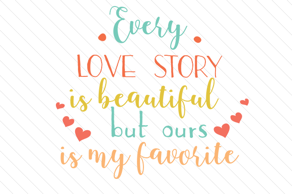Download Free Every Love Story Is Beautiful But Ours Is My Favorite Svg Cut for Cricut Explore, Silhouette and other cutting machines.