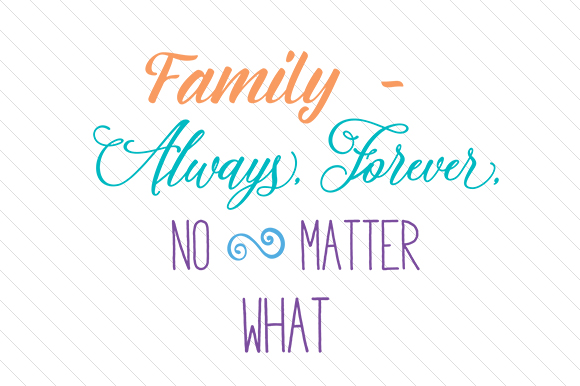 Download Free Family Always Forever No Matter What Svg Cut File By Creative for Cricut Explore, Silhouette and other cutting machines.