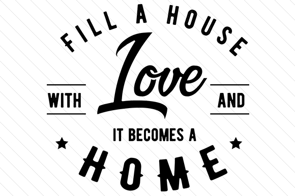 Fill a House with Love and It Becomes a Home Love Craft Cut File By Creative Fabrica Crafts