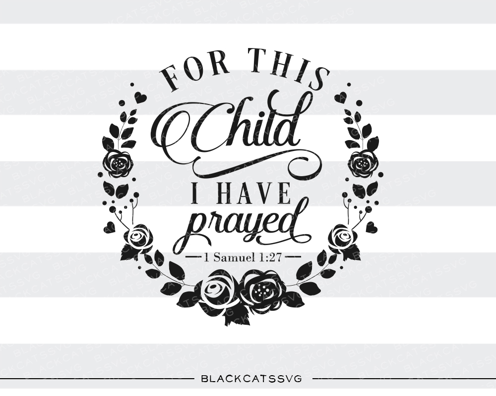 Download Free For This Child I Have Prayed 1 Samuel 1 27 Svg Cut File By for Cricut Explore, Silhouette and other cutting machines.