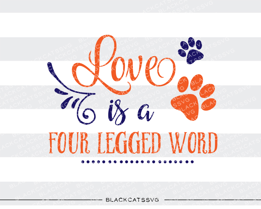 Love is a Four Legged Word Love Craft Cut File By BlackCatsSVG - Image 1