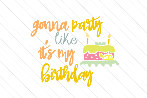 Gonna Party Like It's My Birthday Birthday Craft Cut File By Creative Fabrica Crafts - Image 1