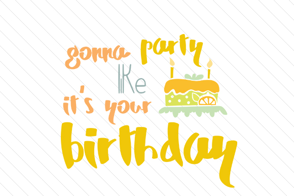 Download Free Gonna Party Like It S Your Birthday Svg Cut File By Creative for Cricut Explore, Silhouette and other cutting machines.