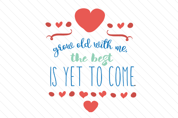 Grow Old with Me the Best is Yet to Come Love Craft Cut File By Creative Fabrica Crafts