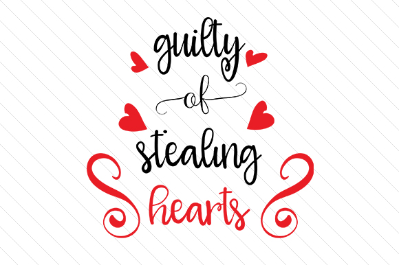 Guilty of Stealing Hearts Love Craft Cut File By Creative Fabrica Crafts - Image 1