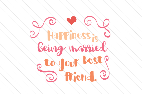Happiness is Being Married to Your Best Friend Love Craft Cut File By Creative Fabrica Crafts - Image 1