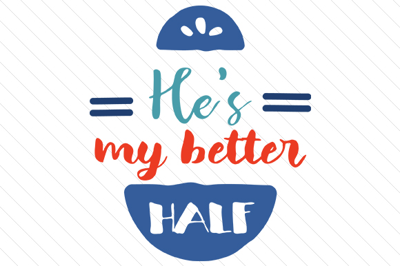 Hes My Better Half Love Craft Cut File By Creative Fabrica Crafts - Image 1