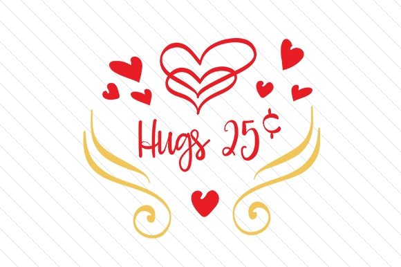 Hugs 25 Cents Love Craft Cut File By Creative Fabrica Crafts - Image 1