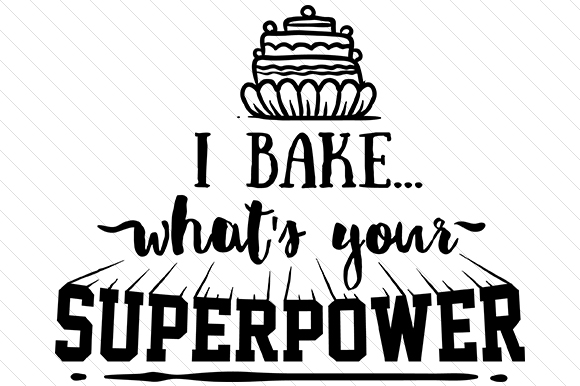 I Bake... What's Your Superpower Kitchen Craft Cut File By Creative Fabrica Crafts