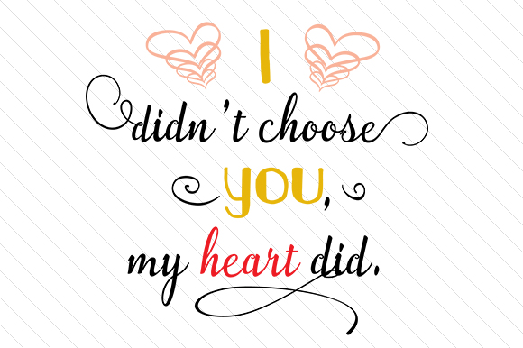 I Didn't Choose You My Heart Did Love Craft Cut File By Creative Fabrica Crafts - Image 1