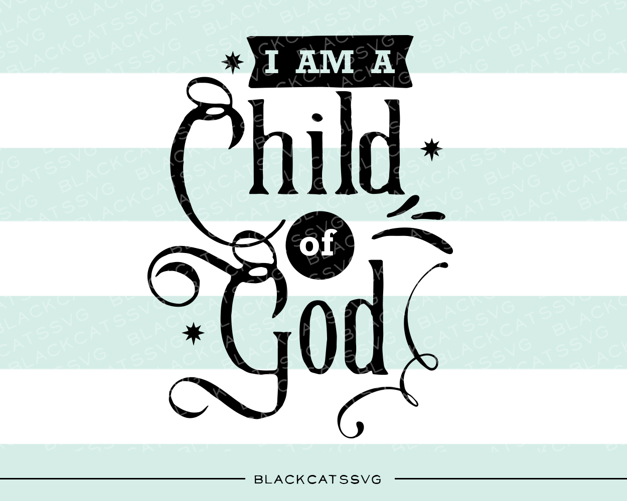 I Am A Child Of God Svg Cut File By Blackcatssvg Creative Fabrica