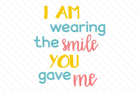I Am Wearing the Smile You Gave Me Love Craft Cut File By Creative Fabrica Crafts - Image 1