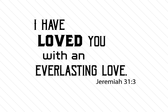 Download Free I Have Loved You With An Everlasting Love Svg Cut File By for Cricut Explore, Silhouette and other cutting machines.