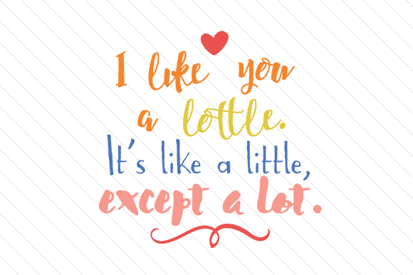 I Like You a Lottle, It's Like a Little Except a Lot Kids Craft Cut File By Creative Fabrica Crafts